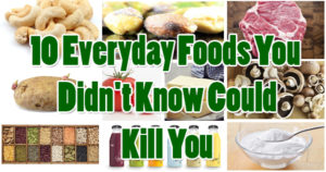 10 Everyday Foods You Didn't Know Could Kill You