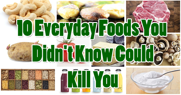 10 foods can kill you