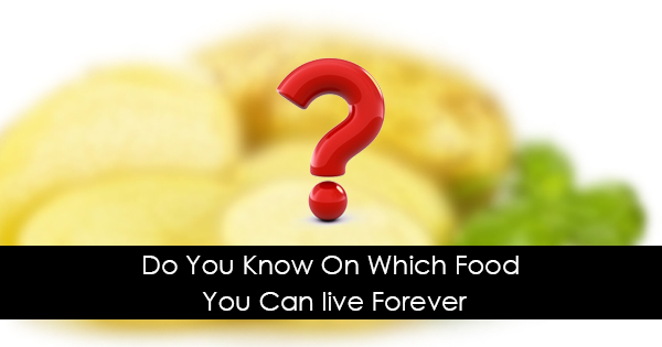 Do You Know On Which Food You Can live Forever