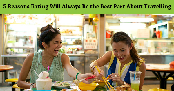 5-Reasons-Eating-Will-Always-Be-the-Best-Part-About-Travelling