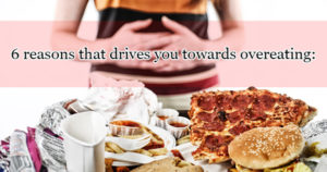 6 reasons that drives you towards overeating: