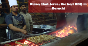 Best Barbecue (BBQ) Restaurants in Karachi Pakistan