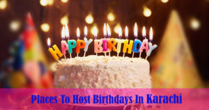 Best Birthday Celebration Places in Karachi