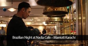 Brazilian Night at Nadia Cafe – Marriott Karachi
